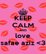 KEEP CALM AND love safae aziz <3 - Personalised Poster A4 size
