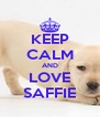 KEEP CALM AND LOVE SAFFIE - Personalised Poster A4 size