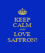 KEEP CALM AND LOVE SAFFRON! - Personalised Poster A4 size