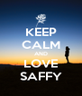 KEEP CALM AND LOVE SAFFY - Personalised Poster A4 size