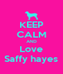 KEEP CALM AND Love Saffy hayes - Personalised Poster A4 size