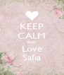 KEEP CALM AND Love Safia - Personalised Poster A4 size