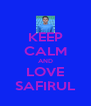 KEEP CALM AND LOVE SAFIRUL - Personalised Poster A4 size