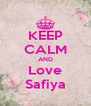 KEEP CALM AND Love Safiya - Personalised Poster A4 size