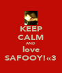 KEEP CALM AND love SAFOOY!«3 - Personalised Poster A4 size