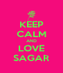 KEEP CALM AND LOVE SAGAR - Personalised Poster A4 size