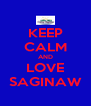KEEP CALM AND LOVE SAGINAW - Personalised Poster A4 size