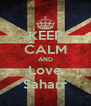 KEEP CALM AND Love Saharr - Personalised Poster A4 size