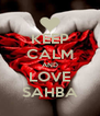 KEEP CALM AND LOVE SAHBA - Personalised Poster A4 size