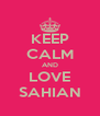 KEEP CALM AND LOVE SAHIAN - Personalised Poster A4 size