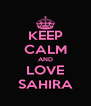 KEEP CALM AND LOVE SAHIRA - Personalised Poster A4 size