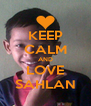 KEEP CALM AND LOVE SAHLAN - Personalised Poster A4 size