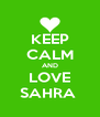 KEEP CALM AND LOVE SAHRA  - Personalised Poster A4 size