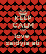 KEEP CALM AND love  saidyia ali - Personalised Poster A4 size