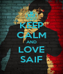 KEEP CALM AND LOVE SAIF - Personalised Poster A4 size