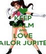 KEEP CALM AND LOVE SAILOR JUPITER - Personalised Poster A4 size