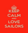 KEEP CALM AND LOVE SAILORS - Personalised Poster A4 size