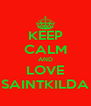 KEEP CALM AND LOVE SAINTKILDA - Personalised Poster A4 size