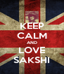 KEEP CALM AND LOVE SAKSHI - Personalised Poster A4 size