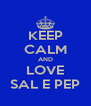 KEEP CALM AND LOVE SAL E PEP - Personalised Poster A4 size