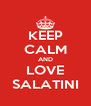 KEEP CALM AND LOVE SALATINI - Personalised Poster A4 size