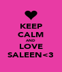 KEEP CALM AND LOVE SALEEN<3 - Personalised Poster A4 size