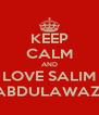 KEEP CALM AND LOVE SALIM ABDULAWAZI - Personalised Poster A4 size