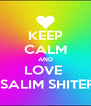 KEEP CALM AND LOVE   SALIM SHITER - Personalised Poster A4 size