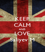 KEEP CALM AND LOVE Saliyev M - Personalised Poster A4 size