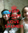 KEEP CALM AND LOVE  SALME!!! - Personalised Poster A4 size