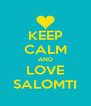 KEEP CALM AND LOVE SALOMTI - Personalised Poster A4 size