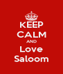 KEEP CALM AND Love Saloom - Personalised Poster A4 size