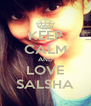 KEEP CALM AND LOVE SALSHA - Personalised Poster A4 size