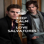KEEP CALM AND LOVE SALVATORES - Personalised Poster A4 size