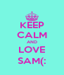 KEEP CALM AND LOVE SAM(: - Personalised Poster A4 size