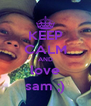 KEEP CALM AND love sam ;) - Personalised Poster A4 size