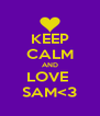 KEEP CALM AND LOVE  SAM<3 - Personalised Poster A4 size