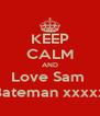 KEEP CALM AND Love Sam  Bateman xxxxx - Personalised Poster A4 size
