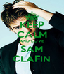 KEEP CALM AND LOVE SAM CLAFIN - Personalised Poster A4 size