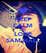 KEEP CALM AND LOVE SAM HALL - Personalised Poster A4 size