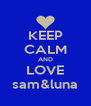 KEEP CALM AND LOVE sam&luna - Personalised Poster A4 size
