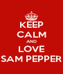 KEEP CALM AND LOVE SAM PEPPER - Personalised Poster A4 size