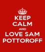 KEEP CALM AND LOVE SAM POTTOROFF - Personalised Poster A4 size