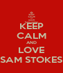 KEEP CALM AND LOVE SAM STOKES - Personalised Poster A4 size