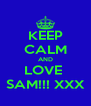 KEEP CALM AND LOVE  SAM!!! XXX - Personalised Poster A4 size
