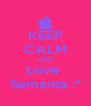 KEEP CALM AND Love  Samanta :* - Personalised Poster A4 size