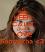 KEEP CALM AND LOVE Samantha <3 - Personalised Poster A4 size