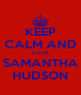 KEEP CALM AND LOVE SAMANTHA HUDSON - Personalised Poster A4 size