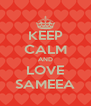 KEEP CALM AND LOVE SAMEEA - Personalised Poster A4 size