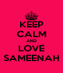 KEEP CALM AND LOVE SAMEENAH - Personalised Poster A4 size